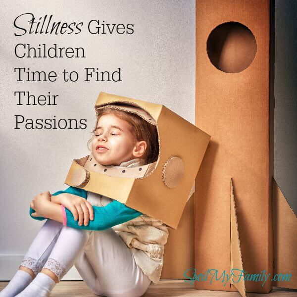 Stillness can give children time to listen to their inner voice and to follow their passions. www.themidlifemamas.com #stillness #innervoice #preparechildren