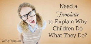 How many times have you thought: Why did you do that? What were you thinking? Wouldn't it be great to have your own personal translator to interpret child behavior? Here's your translator! www.themidlifemamas.com