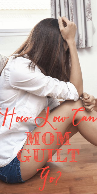 how-low-can-mom-guilt-go