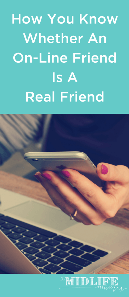 Internet friendships are formed every day. Have you ever wondered if a friend made on-line is a genuine friend? www.themidlifemamas.com