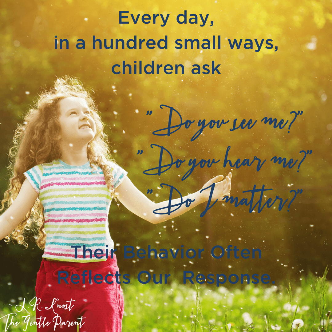 every-day-in-a-hundred-small-ways-children-ask-do-you-see-me-do-you-hear-me-do-i-matter-their-behavior-often-reflects-our-response